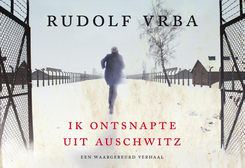 Rudolf Vrba : Ik ontsnapte uit Auschwitz