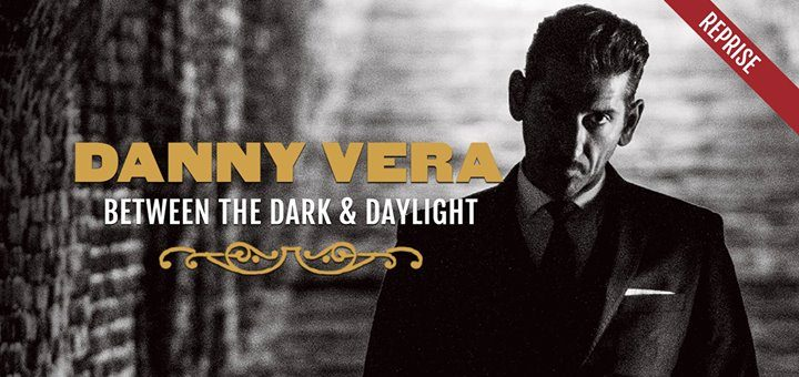 Danny Vera - Between the Dark and Daylight (reprise)