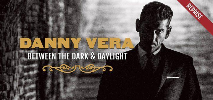 Danny Vera - Between the Dark and Daylight (reprise)