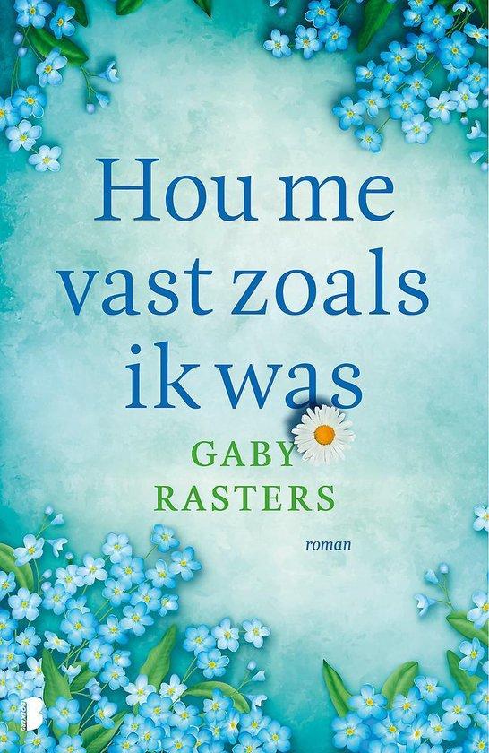 Boek : Gaby Rasters - Hou me vast zoals ik was